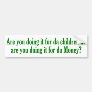 ¿Hacerlo para los niños o el dinero Pegatina De Parachoque