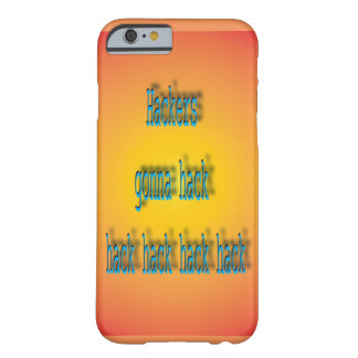 Hackers Gonna Hack Hack Hack Barely There iPhone 6 Case