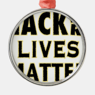 HACKerS LIVES MATTER (YaWNMoWeR) Metal Ornament