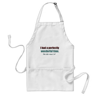 Had a perfectly wonderful time but this wasn't it apron