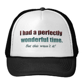 Had a perfectly wonderful time but this wasn't it trucker hat