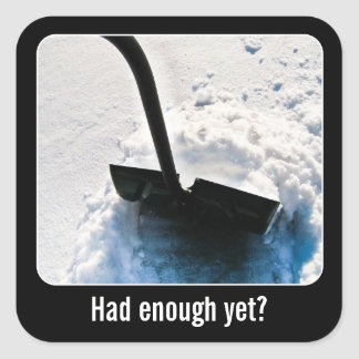 Had enough snow shoveling yet? square sticker