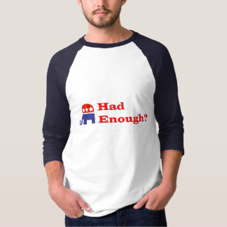 Had Enough? T-Shirt