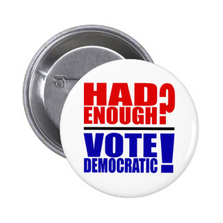 Had Enough?  Vote Democratic! Button