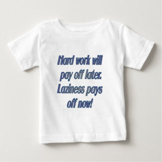 Had work will pay off later baby T-Shirt
