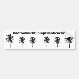 hadtoomuchfuninpismobeachca, black palm trees bumper sticker