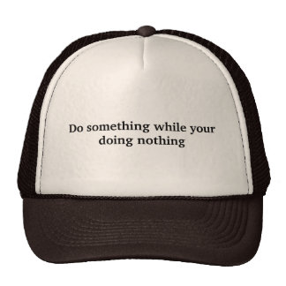 Haga algo mientras que su haciendo nada gorras