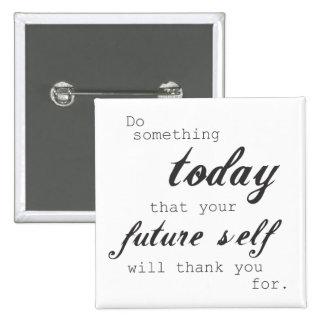 Haga algo que su uno mismo futuro le agradecerá pin cuadrado