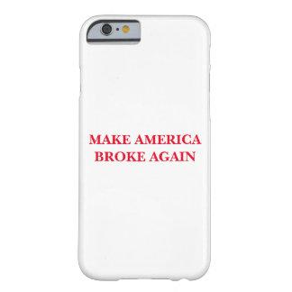 """""""Haga América rompió otra vez"""" la caja del iPhone Funda Barely There iPhone 6"""
