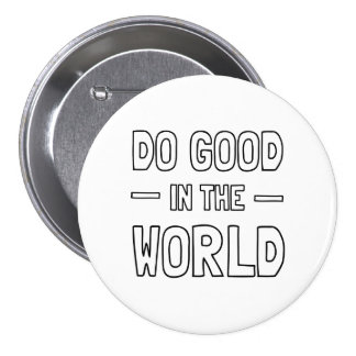 Haga bueno en el mundo pin redondo 7 cm