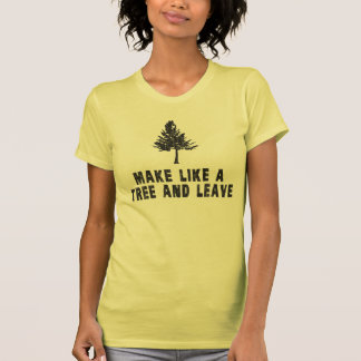 Haga como un árbol y váyase camisetas