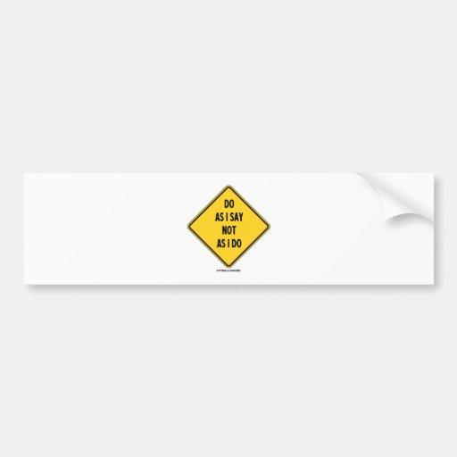 Haga como yo decir no como hago (señal de peligro  etiqueta de parachoque