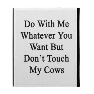 Haga conmigo lo que usted quiere pero no toca mi