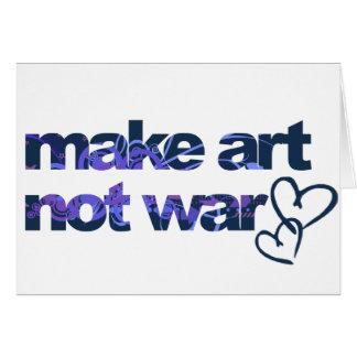 Haga el arte, no guerra tarjeta de felicitación