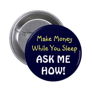 ¡Haga el dinero mientras que usted duerme! Botón Pin Redondo De 2 Pulgadas