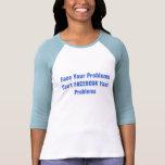 Haga frente a sus problemas camiseta