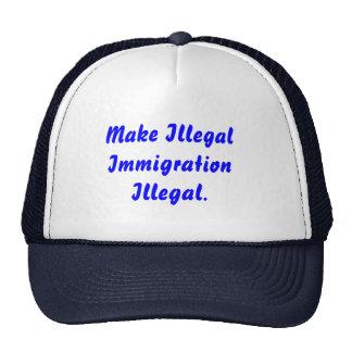 Haga la inmigración ilegal ilegal gorros