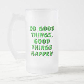 Haga las buenas cosas, las buenas cosas suceden jarra de cerveza esmerilada