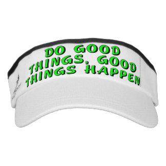 Haga las buenas cosas, las buenas cosas suceden visera