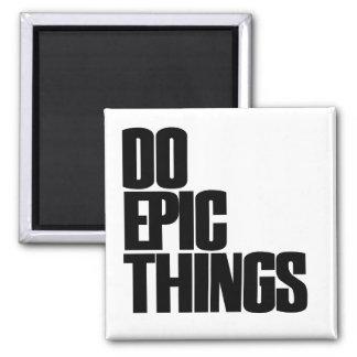 Haga las cosas épicas imán cuadrado