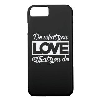 Haga lo que usted ama amor qué usted lo hace funda iPhone 7