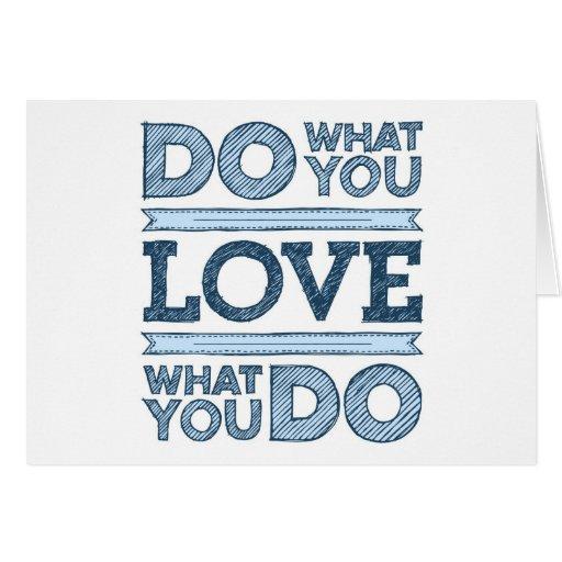 Haga lo que usted ama y ame lo que usted lo hace tarjeta de felicitación