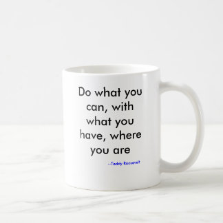 Haga lo que usted puede, con lo que usted tiene, taza de café