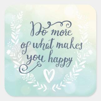 Haga más de qué le hace feliz pegatina cuadrada