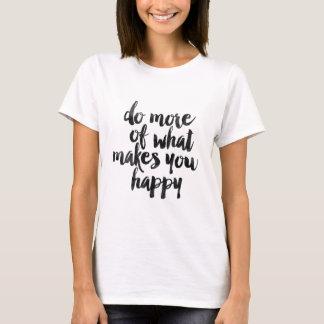 Haga más de qué le hace feliz playera