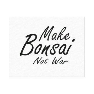 Haga que los bonsais no guerrean texto negro lona estirada galerías