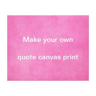 Haga que su propia lona de la cita imprime impresiones en lona estiradas