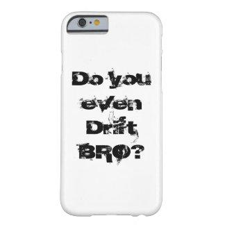 """""""Hágale incluso la deriva BRO?"""" Llame por teléfono Funda De iPhone 6 Barely There"""