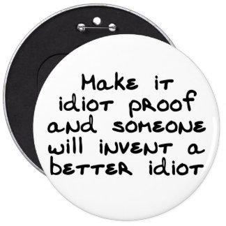 Hágale la prueba del idiota y alguien inventará… pin redondo de 6 pulgadas