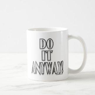 ¡Hágalo de todos modos! Taza De Café