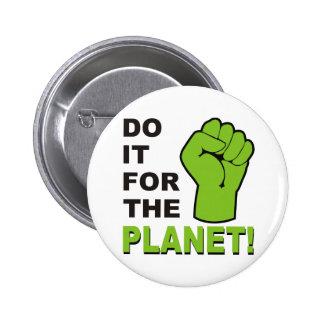 Hágalo para el planeta pin redondo de 2 pulgadas
