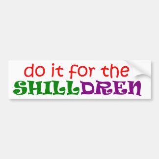 Hágalo para el SHILLdren Etiqueta De Parachoque