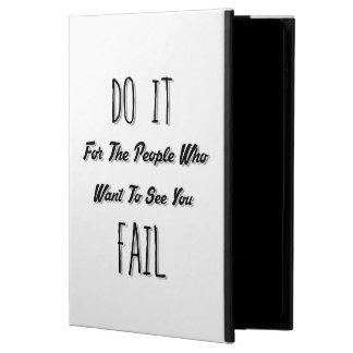 Hágalo para la gente que quiere verle fallar
