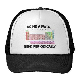 Hágame que un favor piensa periódicamente (la tabl gorras de camionero
