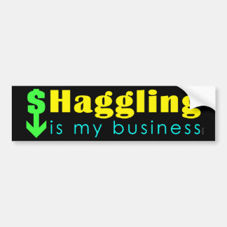 Haggling Is My Business Bumper Sticker