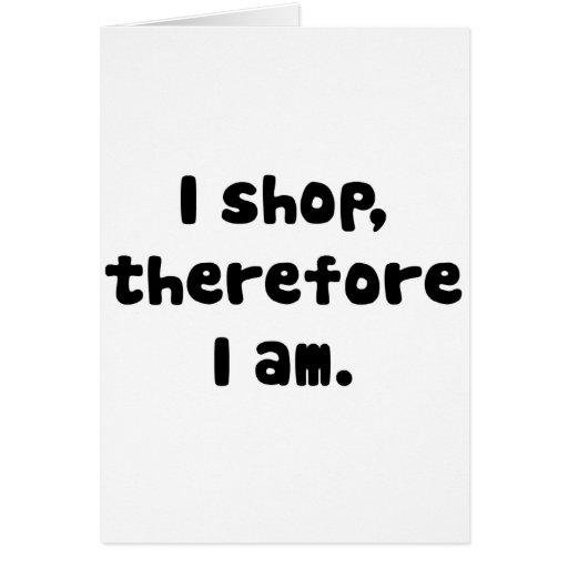 Hago compras, por lo tanto estoy tarjeta de felicitación