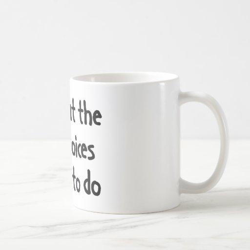 Hago lo que me dicen las pequeñas voces hacer tazas de café