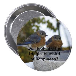 Hago parezco el bluebird del friggin del happin… pin redondo de 3 pulgadas