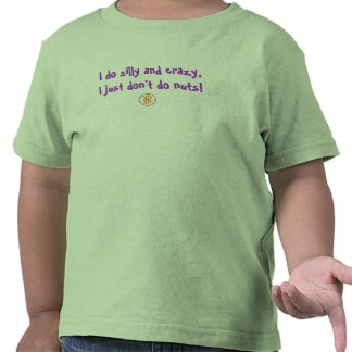 ¡Hago tonto y loco, apenas no hago nueces! Camiseta