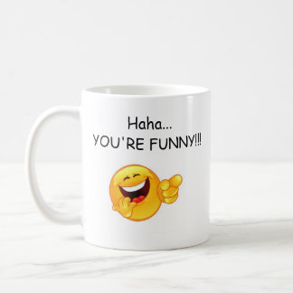 Haha...YOU'RE FUNNY!!! Coffee Mug