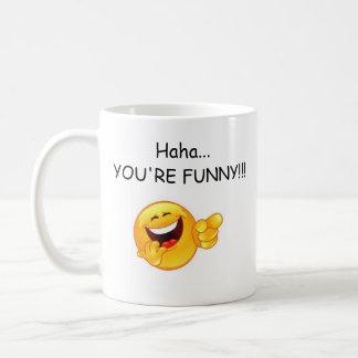 Haha...YOU'RE FUNNY!!!...LOOKING!!!! Coffee Mug
