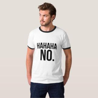 Hahaha NO. shirt