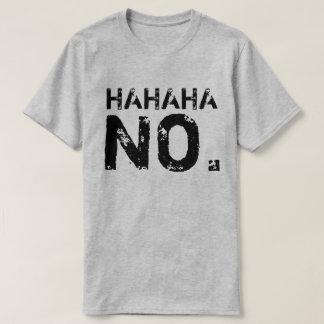 HAHAHA NO. T-Shirt