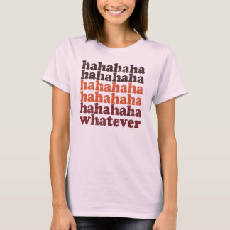 hahaha whatever T-Shirt