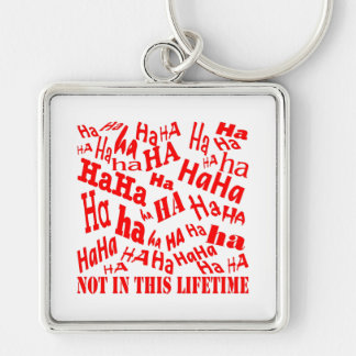 HaHaHaHaHa NOT IN THIS LIFETIME Silver-Colored Square Keychain