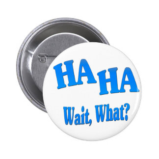 HaHaWaitWhat4 Pinback Button